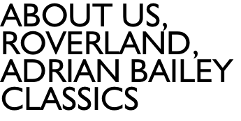 About us,  Roverland, adrian bailey  classics